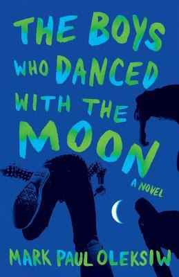 The Boys Who Danced With The Moon by Mark Paul Oleksiw