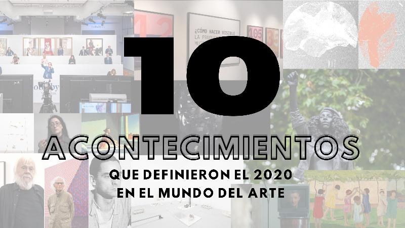 10 acontecimientos que definieron el 2020 en el mundo del arte