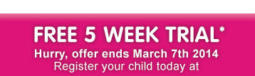 FREE 5 WEEK TRIAL* Offer Ends March 7th 2014
