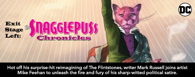Exit Stage Left: The Snagglepuss Chronicles (2018) Hot off his surprise-hit reimagining of The Flintstones, writer Mark Russell joins artist Mike Feehan to unleash the fire and fury of his sharp-witted political satire.