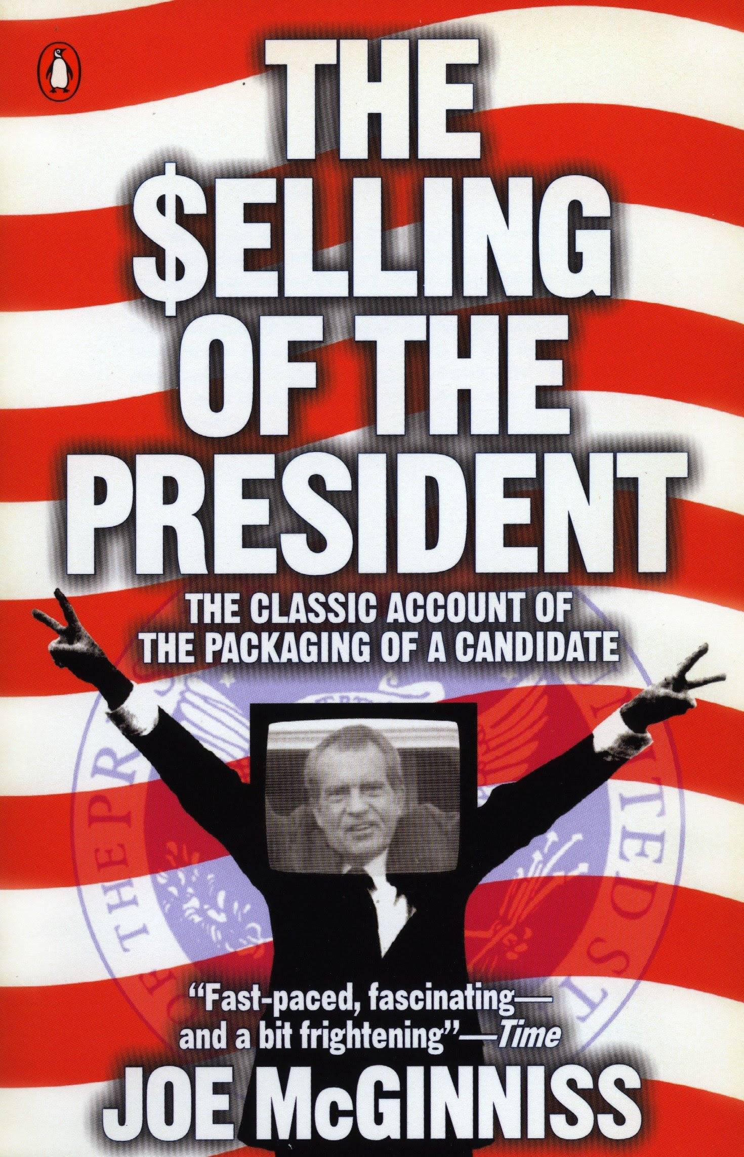 The Selling of the President: The Classical Account of the Packaging of a Candidate: McGinniss, Joe: 9780140112405: Amazon.com: Books