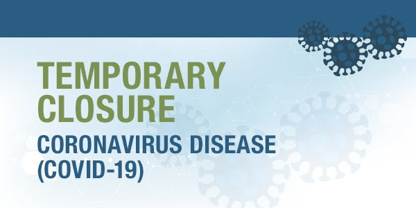 Temporary closure; coronavirus disease (COVID-19)