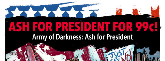 Ash for President for 99¢! Army of Darkness: Ash for President