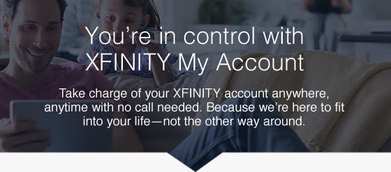 You're in control with XFINITY My Account. Take charge of your XFINITY account anywhere, anytime with no call needed. Because we're here to fit into your life—not the other way around.