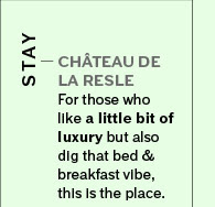 CHÂTEAU DE LA RESLE – For those who like a little bit of luxury but also dig that bed & breakfast vibe, this is the place.