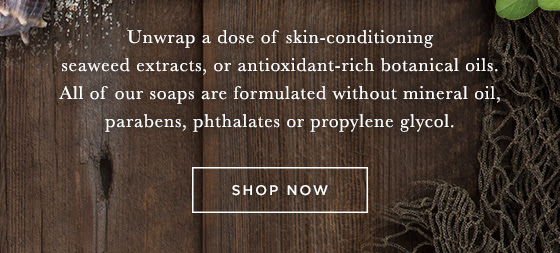 Unwrap a dose of skin-conditioning seaweed extracts, or antioxidant-rich botanical oils. All of our soaps are formulated without mineral oil, parabens, phthalates or propylene glycol. Shop now