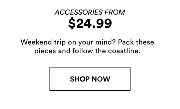 Accessories From $24.99 | Shop Now