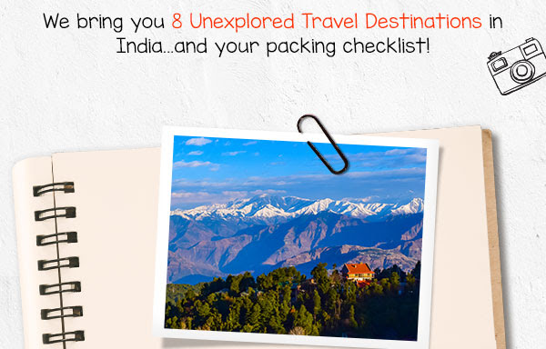 We bring to you top 10 unexplored Travel Destinations in India…and your packing list
