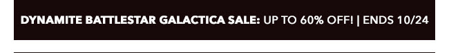 Dynamite Battlestar Galactica Sale: up to 60% off! | Ends 10/24
