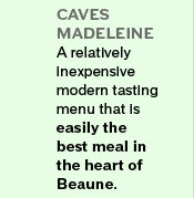 CAVEs MADELEINE – A relatively inexpensive modern tasting menu that is easily the best meal in the heart of Beaune.