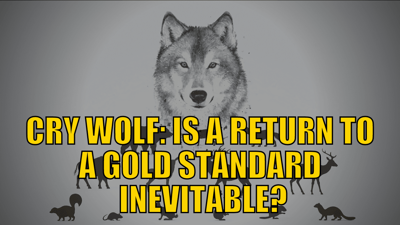 Is The Return To A Gold Standard Inevitable? What Might it Look Like?