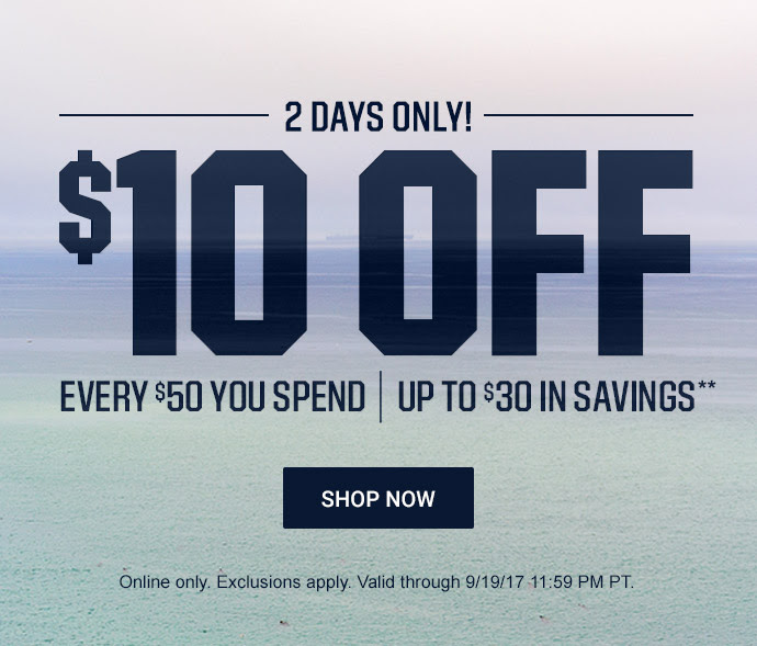 2 DAYS ONLY! | $10 OFF EVERY $50 YOU SPEND | UP TO $30 IN SAVINGS** | Online only. Exclusions apply. Valid through 9/19/17 11:59 PM PT. | SHOP NOW