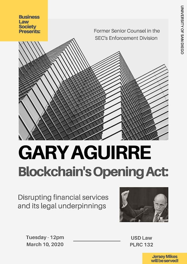 Business Law Society: Gary Aguirre Blockchain's Opening Act. March 10, 2020 at 12pm in USD Law PLRC 132