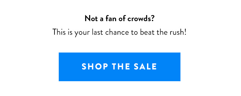 Not a fan of crowds? This is your last chance to beat the rush!