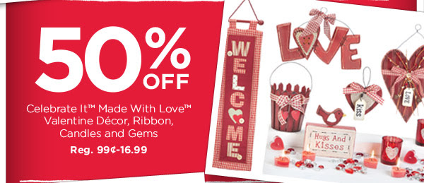50% OFF Celebrate It™ Made With Love™ Valentine Décor, Ribbon, Candles and Gems. Reg. 99¢ - 16.99