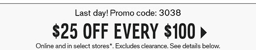 $25 OFF EVERY $100 YOU SPEND