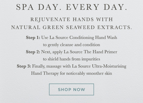 Step 1: Use La Source Conditioning Hand Wash to gently cleanse and condition. Step 2: Next, apply La Source The Hand Primer to shield hands from impurities. Step 3: Finally, massage with La Source Ultra-Moisturising Hand Therapy for noticeably smoother skin. Shop Now
