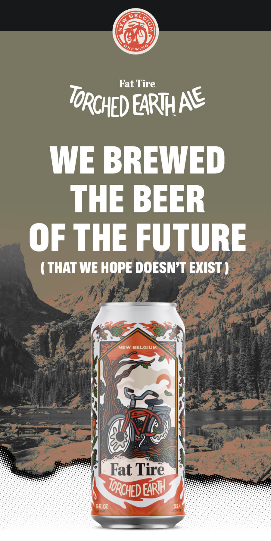 Fat Tire. Torched Earth Ale. We brewed the beer of the future (That we hope doesn't exist)
