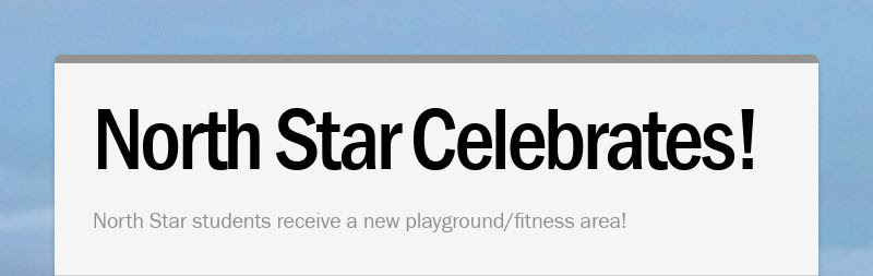 North Star Celebrates! North Star students receive a new playground/fitness area!