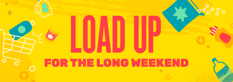 Load up for the long weeekend.