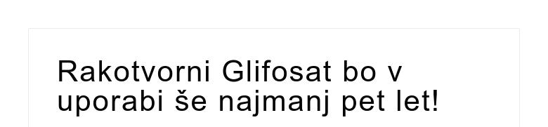 Rakotvorni Glifosat bo v uporabi še najmanj pet let!