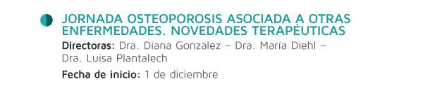 Jornada Osteoporosis Asociada a otras Enfermedades. Novedades Terapéuticas