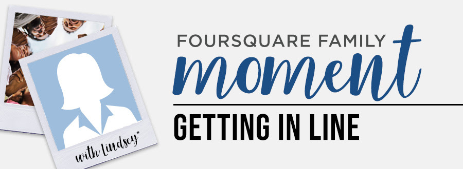 Foursquare Family Moment: Getting in line