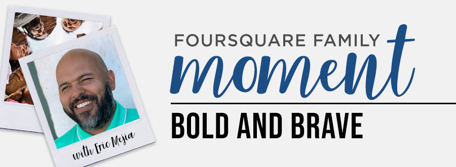 Foursquare Family Moment: Bold and brave