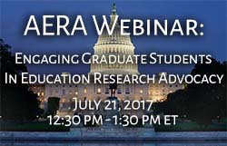 AERA Webinar: Engaging Graduate Students In Education Research Advocacy