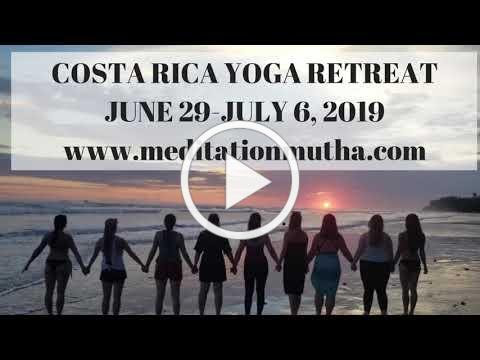 COSTA RICA RETREAT - JUNE 29th - JULY 6th, 2019 | WITH MEDITATION MUTHA