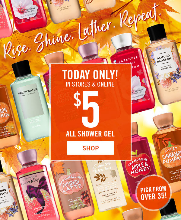 Today Only! In Stores & Online! $5 All Shower Gel - SHOP!