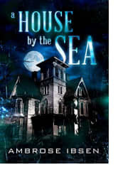 A House by the Sea by Ambrose Ibsen