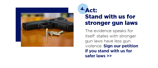 4. Act: Stand with us for stronger gun laws