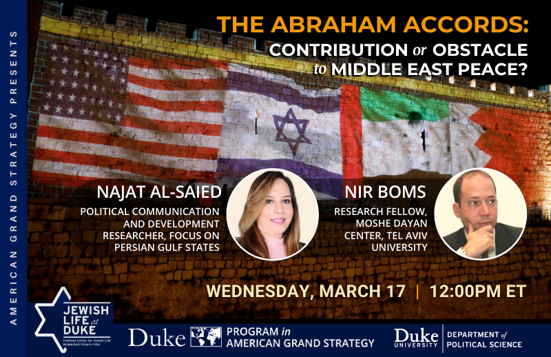 Abraham Accords and The Prospects for Middle East Peace @ https://duke.zoom.us/meeting/register/tJctcuCtrD0uE9KOj1IfGl4bTiIkdTqkz4wi