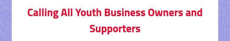 Calling All Youth Business Owners and Supporters