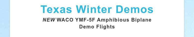 Texas Winter DemosNEW WACO YMF-5F Amphibious BiplaneDemo Flights