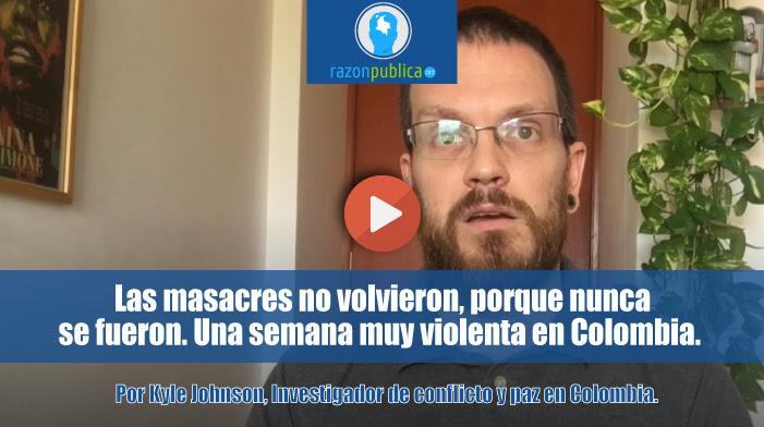 Portada-Videocolumna-Razon-publica-Las-masacres-no-volvieron -porque-nunca-se-fueron.-Una-semana-muy-violenta-en-Colombia