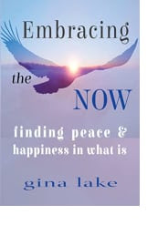 Embracing the Now by Gina Lake