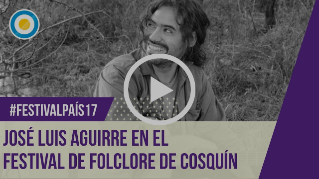 Festival País '17 - José Luis Aguirre  en el Festival Nacional de Folclore Cosquín