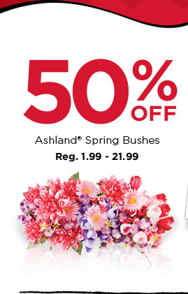 50% OFF Ashland® Spring Bushes. Reg. 1.99 - 21.99