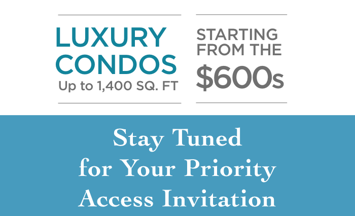 Luxury Condos Starting from the $600s