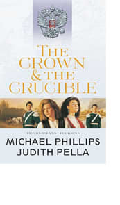 The Crown & The Crucible by Michael Phillips and Judith Pella