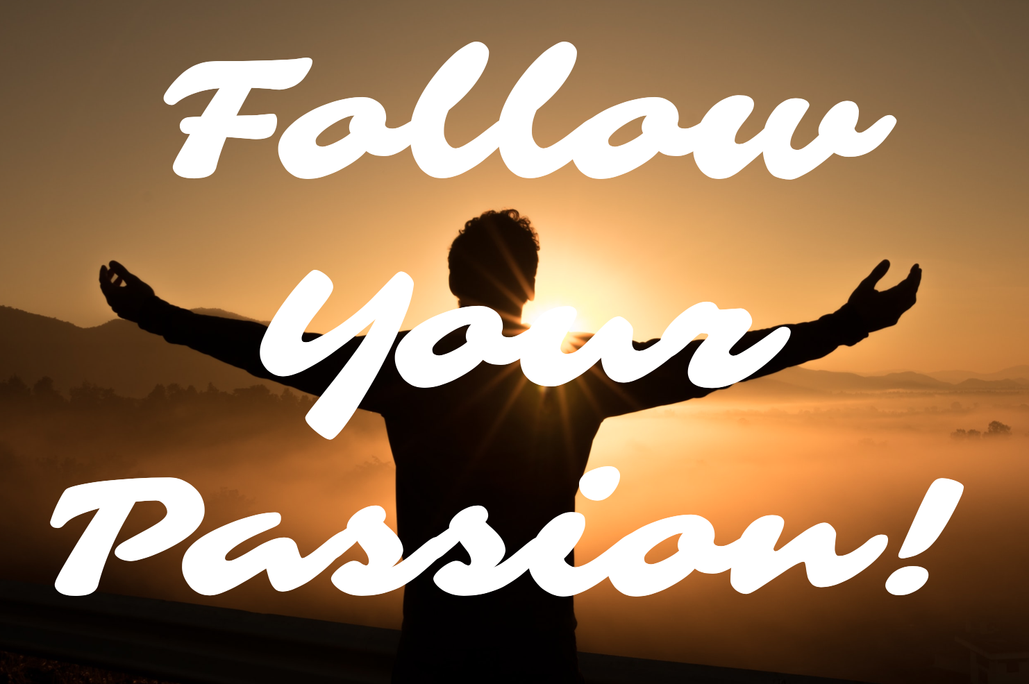 Follow your passion (cue sunset)