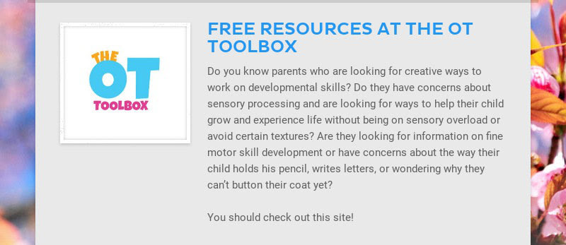 FREE RESOURCES AT THE OT TOOLBOX Do you know parents who are looking for creative ways to work on...