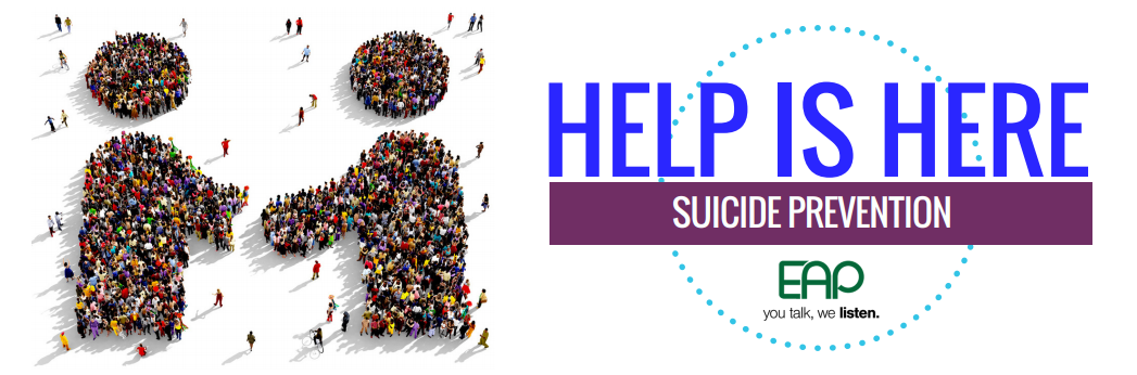 Help is here - Suicide Prevention - EAP you talk, we listen