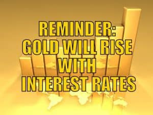 Reminder: Gold Will Rise With Interest Rates