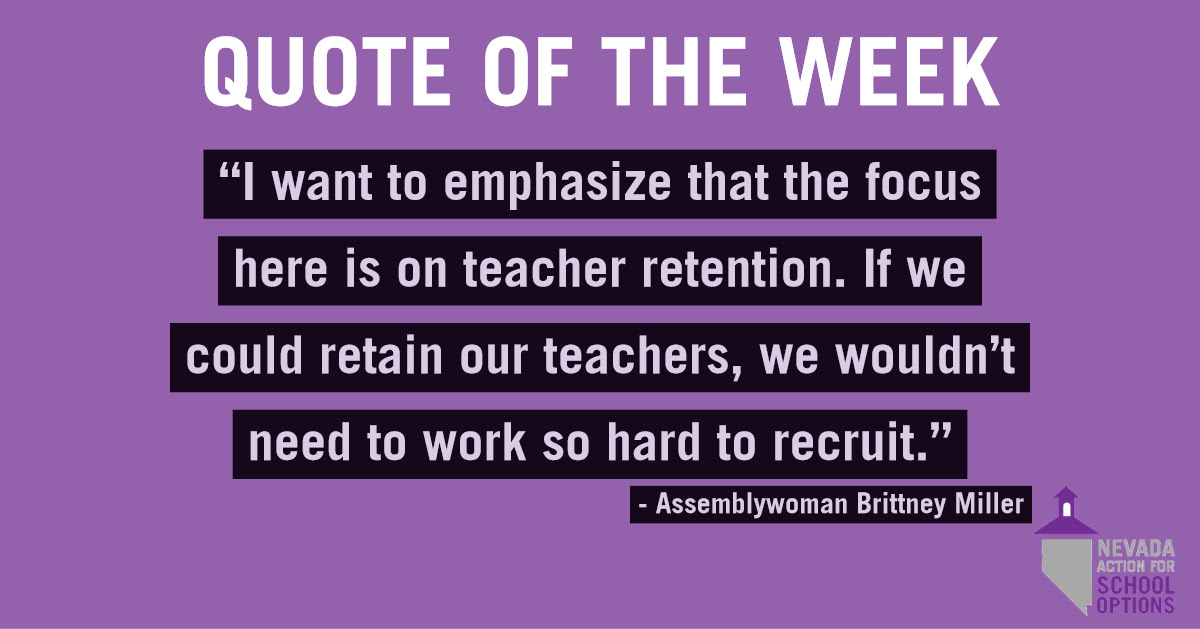 "Quote of the Week: ""I want to emphasize that the focus here is on teacher retention. If we could retain our teachers, we wouldn't need to work so hard to recruit."" Assemblywoman (and CCSD middle school teacher) Brittney Miller"