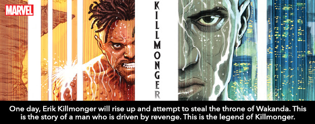 KILLMONGER #1 One day, Erik Killmonger will rise up and attempt to steal the throne of Wakanda. This is the story of a man who is driven by revenge. This is the legend of Killmonger.