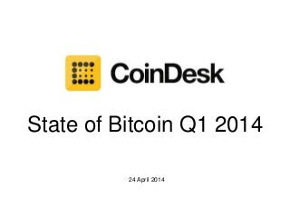 CoinDesk State of Bitcoin Q1 2014