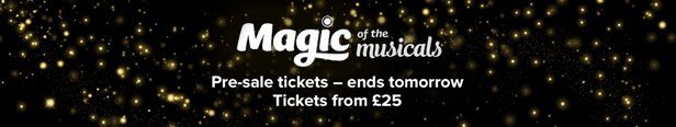 Magic of the Musicals--Exclusive pre-sale tickets--Tickets from £25